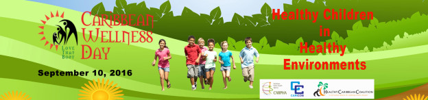 "This year the focus for Caribbean Wellness Day is on Children with the supporting theme ""Healthy Children in Healthy Environments"